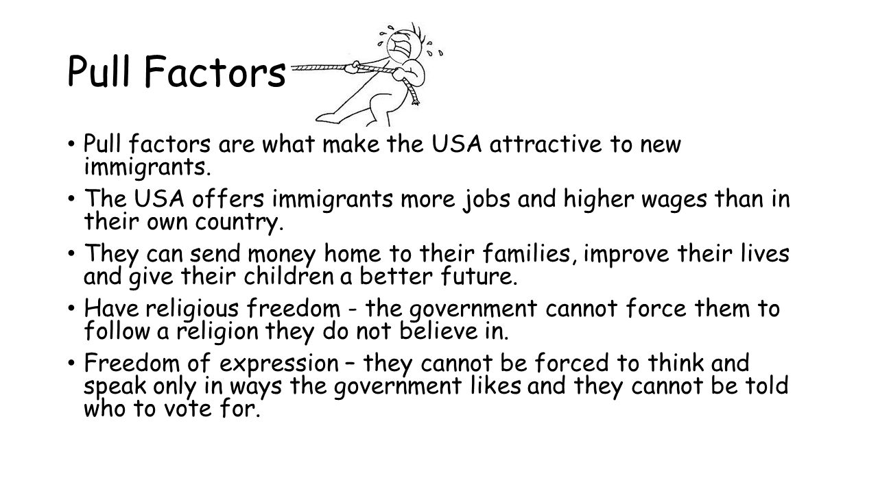Pull Factors Pull factors are what make the USA attractive to new immigrants.