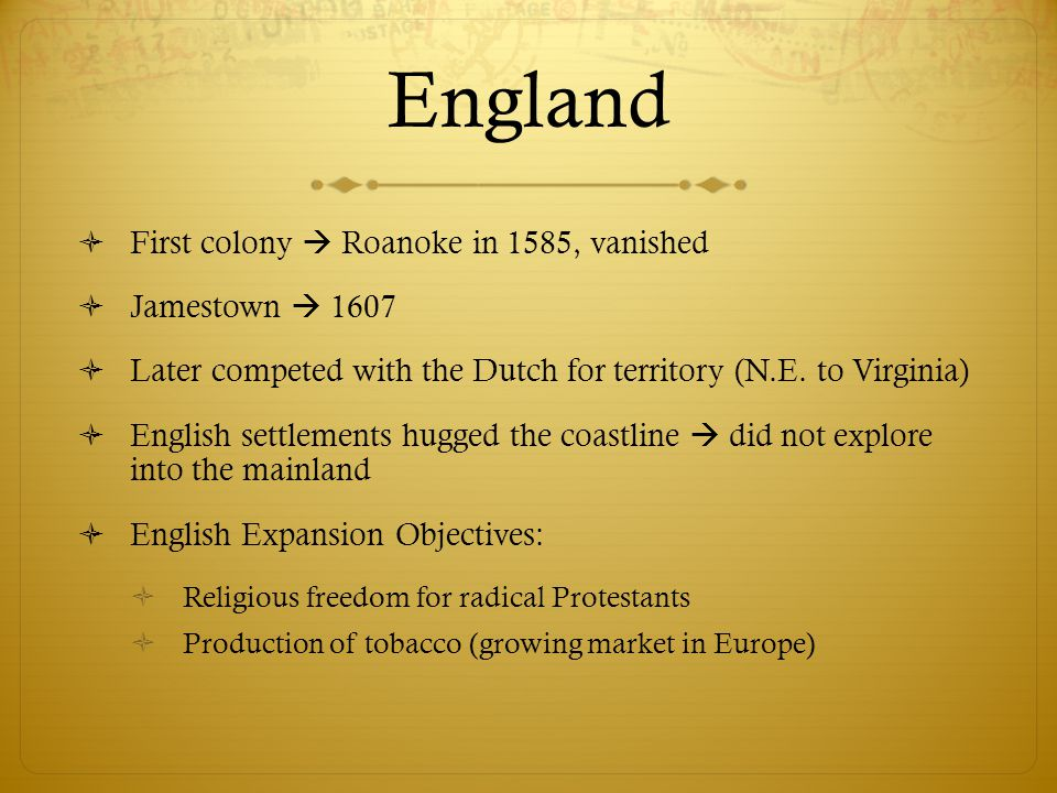 England First colony  Roanoke in 1585, vanished Jamestown  1607