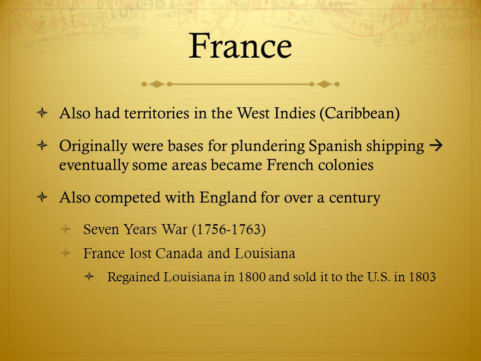 France Also had territories in the West Indies (Caribbean)