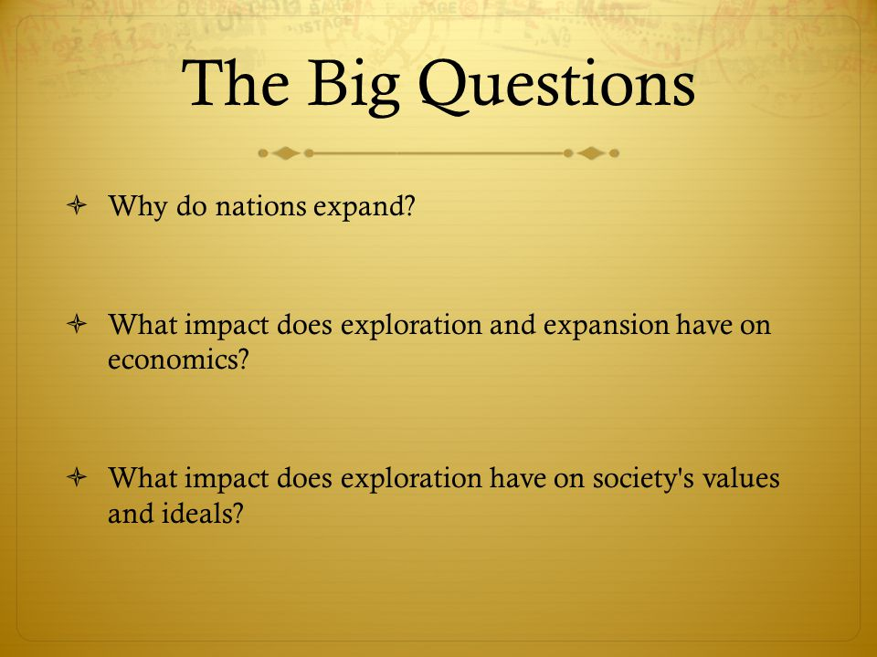 The Big Questions Why do nations expand