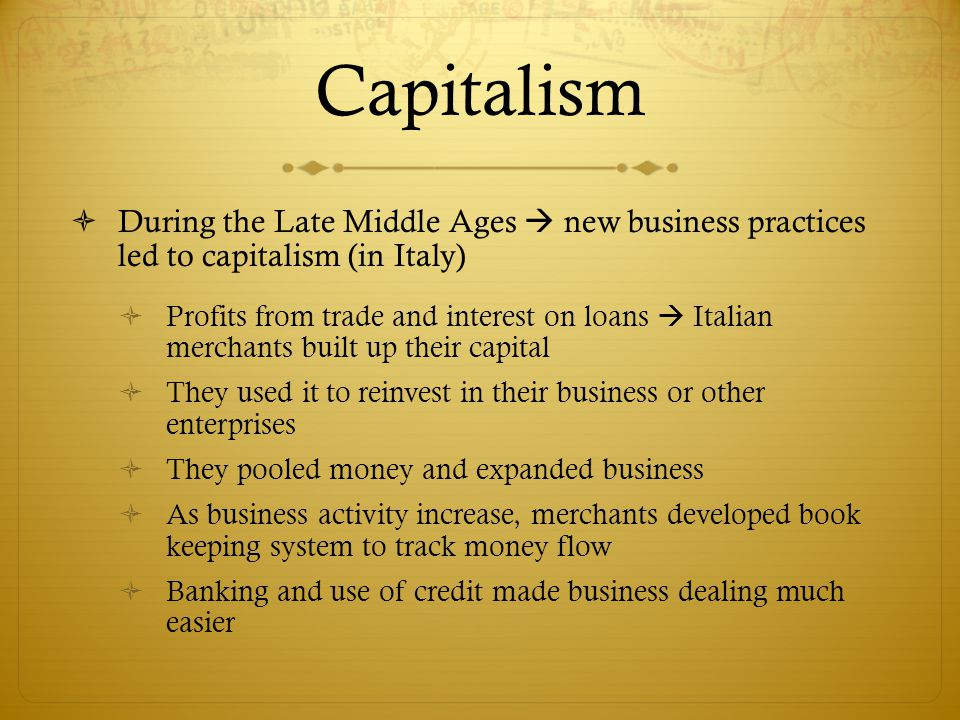 Capitalism During the Late Middle Ages  new business practices led to capitalism (in Italy)