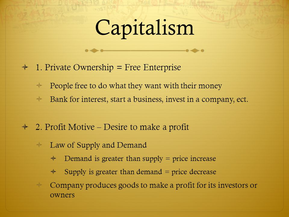 Capitalism 1. Private Ownership = Free Enterprise