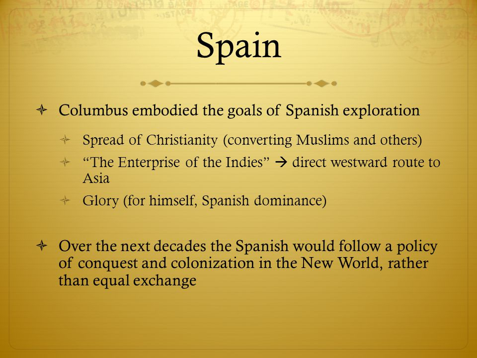 Spain Columbus embodied the goals of Spanish exploration