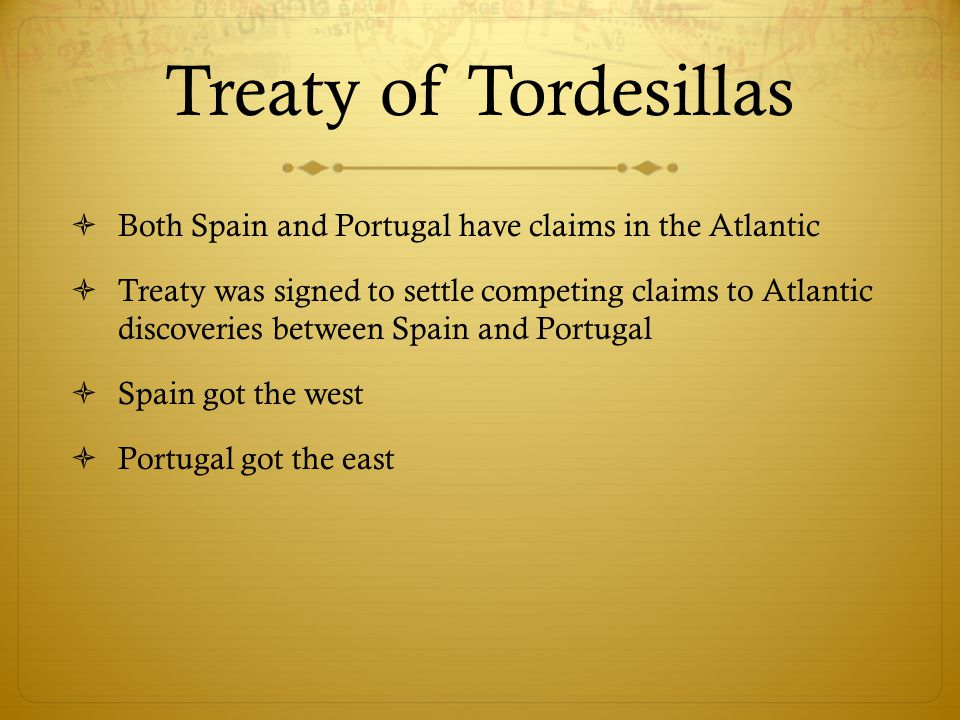 Treaty of Tordesillas Both Spain and Portugal have claims in the Atlantic.