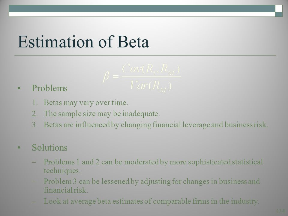Stability of Beta Most analysts argue that betas are generally stable for firms remaining in the same industry.