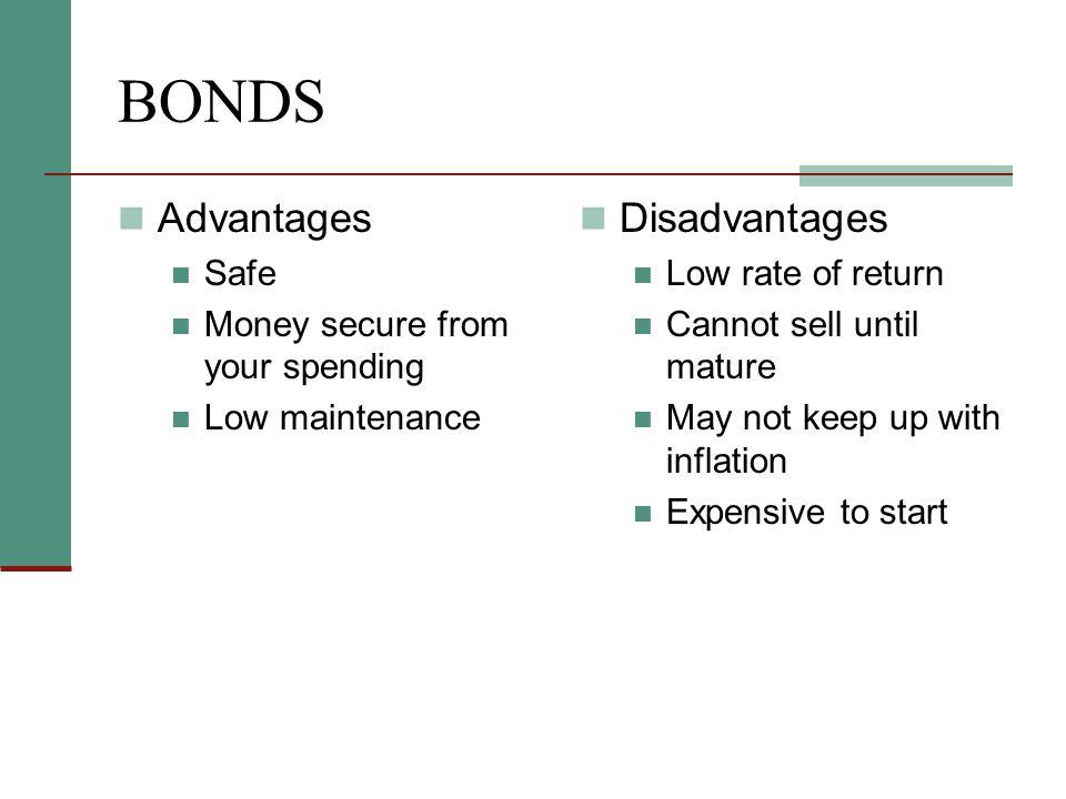 BONDS Advantages Disadvantages Safe Money secure from your spending