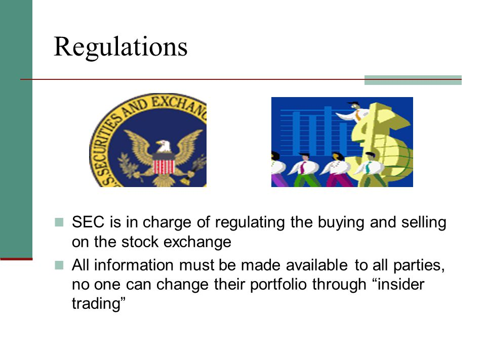Regulations SEC is in charge of regulating the buying and selling on the stock exchange.