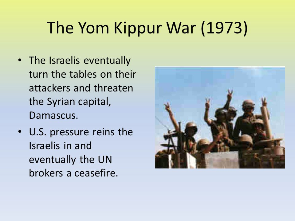 The Yom Kippur War (1973) The Israelis eventually turn the tables on their attackers and threaten the Syrian capital, Damascus.