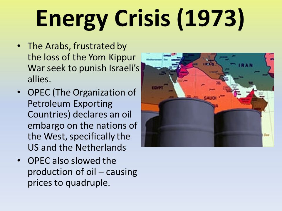 Energy Crisis (1973) The Arabs, frustrated by the loss of the Yom Kippur War seek to punish Israeli's allies.