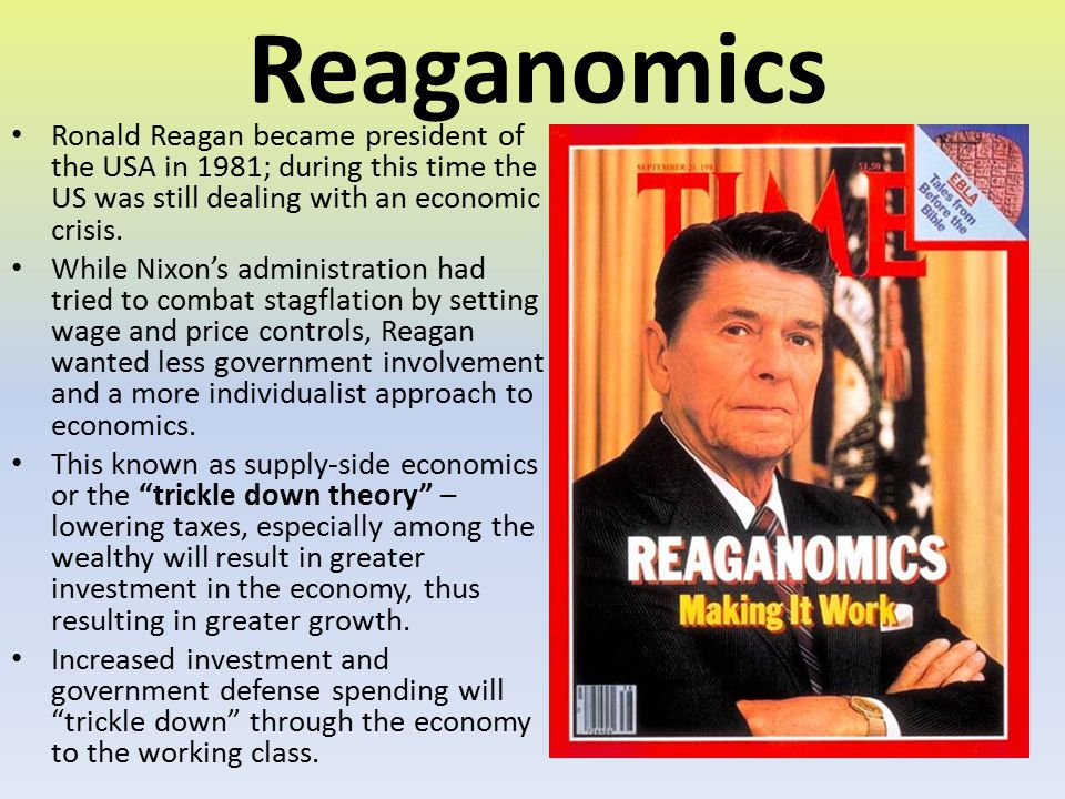 Reaganomics Ronald Reagan became president of the USA in 1981; during this time the US was still dealing with an economic crisis.