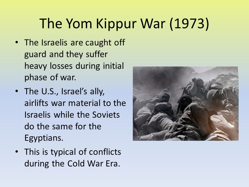 The Yom Kippur War (1973) The Israelis are caught off guard and they suffer heavy losses during initial phase of war.