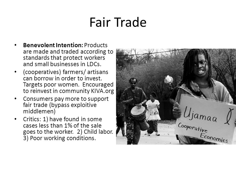 Fair Trade Benevolent Intention: Products are made and traded according to standards that protect workers and small businesses in LDCs.