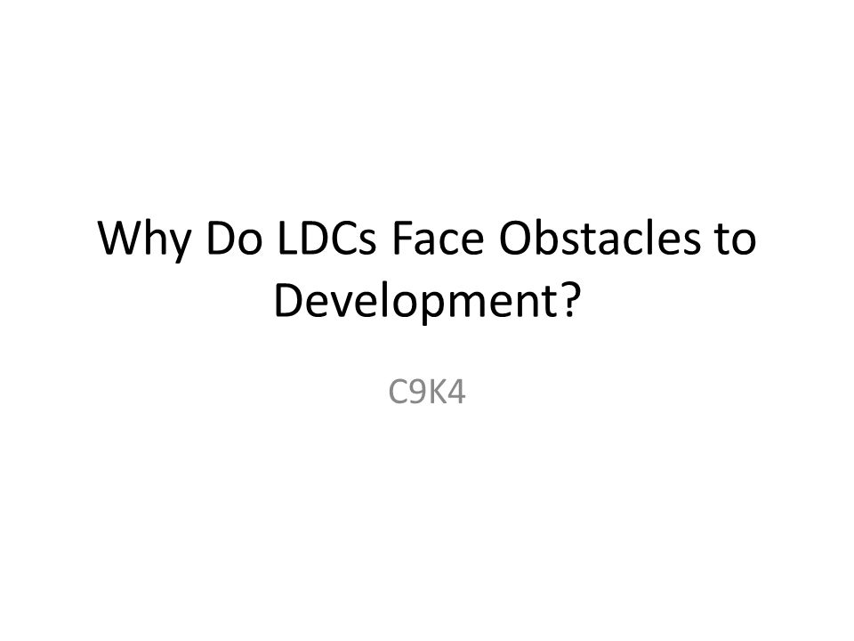 Why Do LDCs Face Obstacles to Development