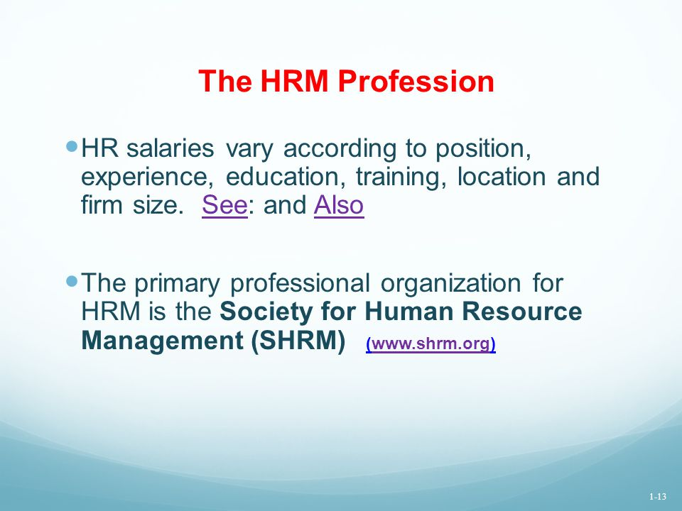 The HRM Profession HR salaries vary according to position, experience, education, training, location and firm size. See: and Also.