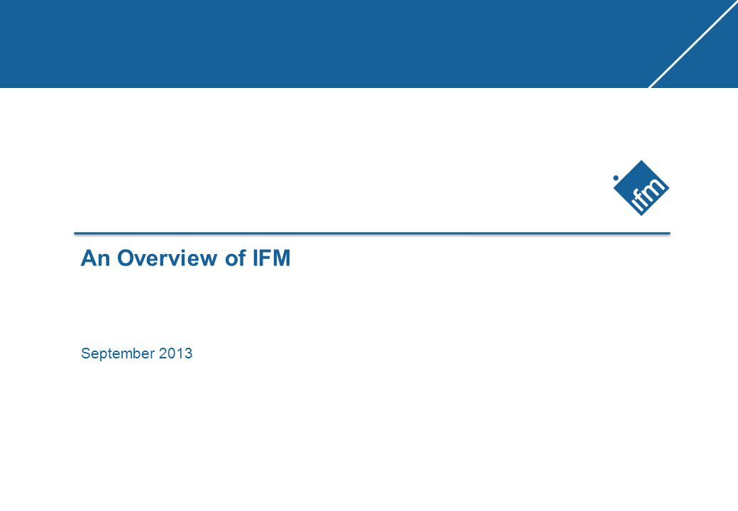 An Overview of IFM September 2013