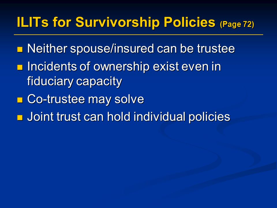 ILITs for Survivorship Policies (Page 72)