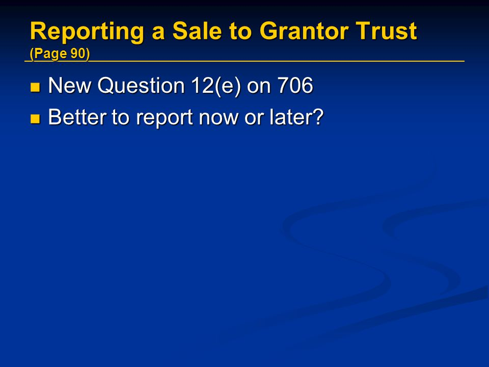 Reporting a Sale to Grantor Trust (Page 90)