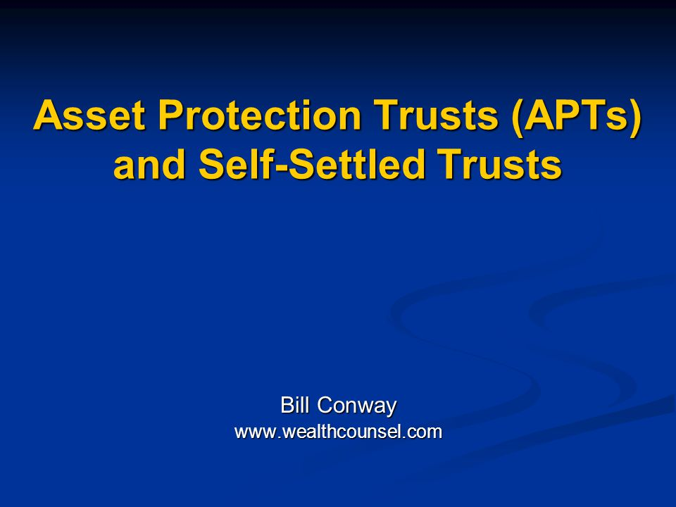 Asset Protection Trusts (APTs) and Self-Settled Trusts