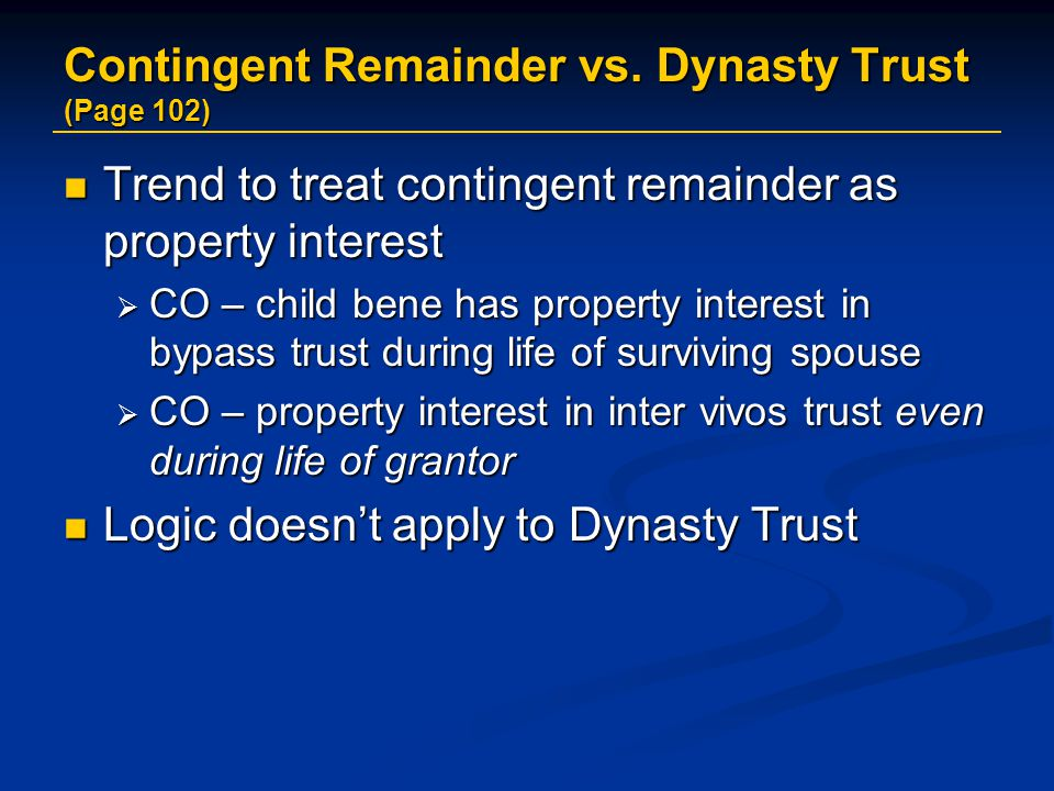 Contingent Remainder vs. Dynasty Trust (Page 102)