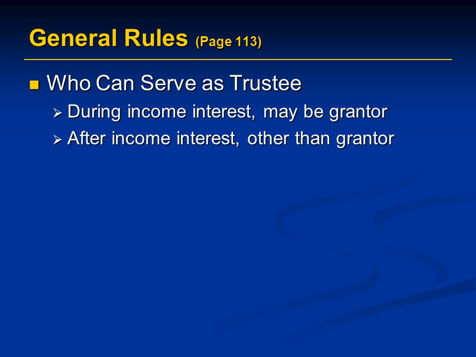 General Rules (Page 113) Who Can Serve as Trustee