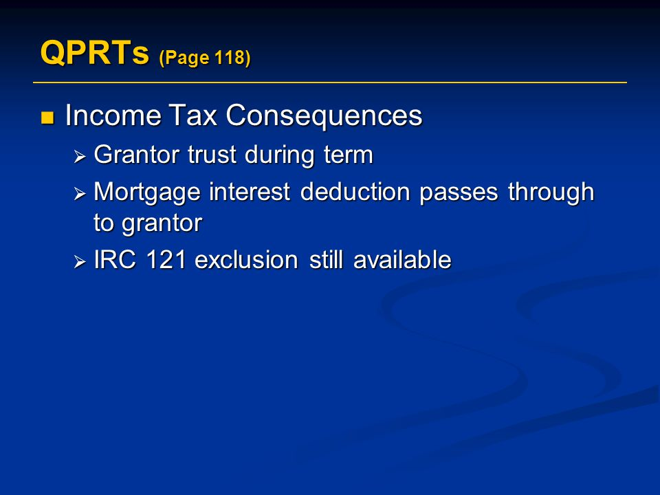 QPRTs (Page 118) Income Tax Consequences Grantor trust during term