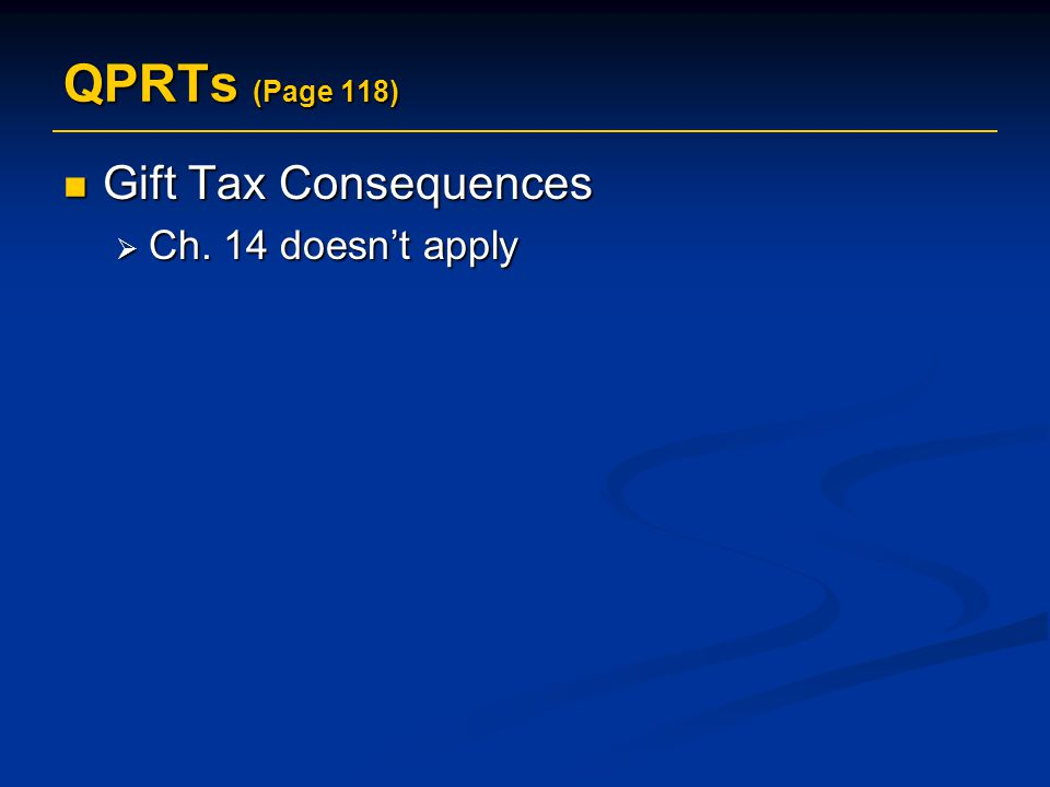 QPRTs (Page 118) Gift Tax Consequences Ch. 14 doesn't apply