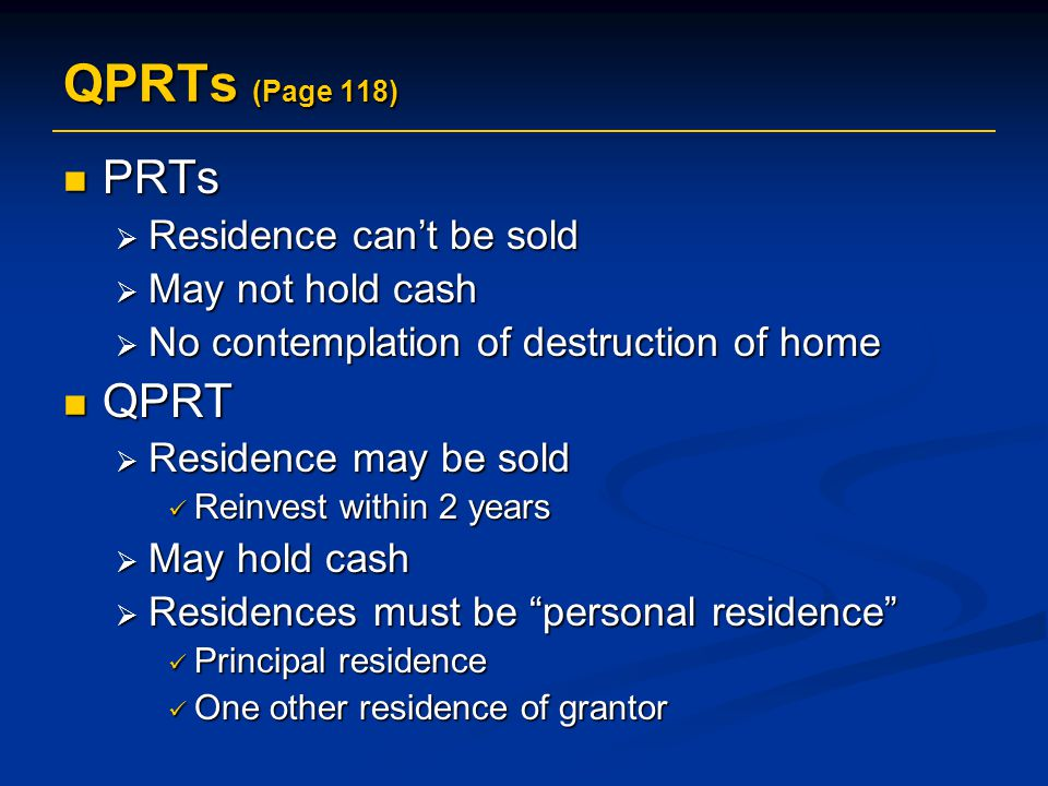 QPRTs (Page 118) PRTs QPRT Residence can't be sold May not hold cash