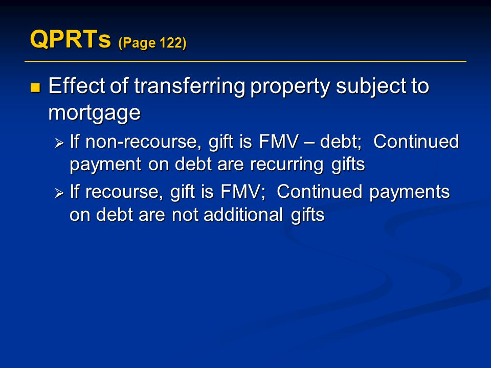 QPRTs (Page 122) Effect of transferring property subject to mortgage