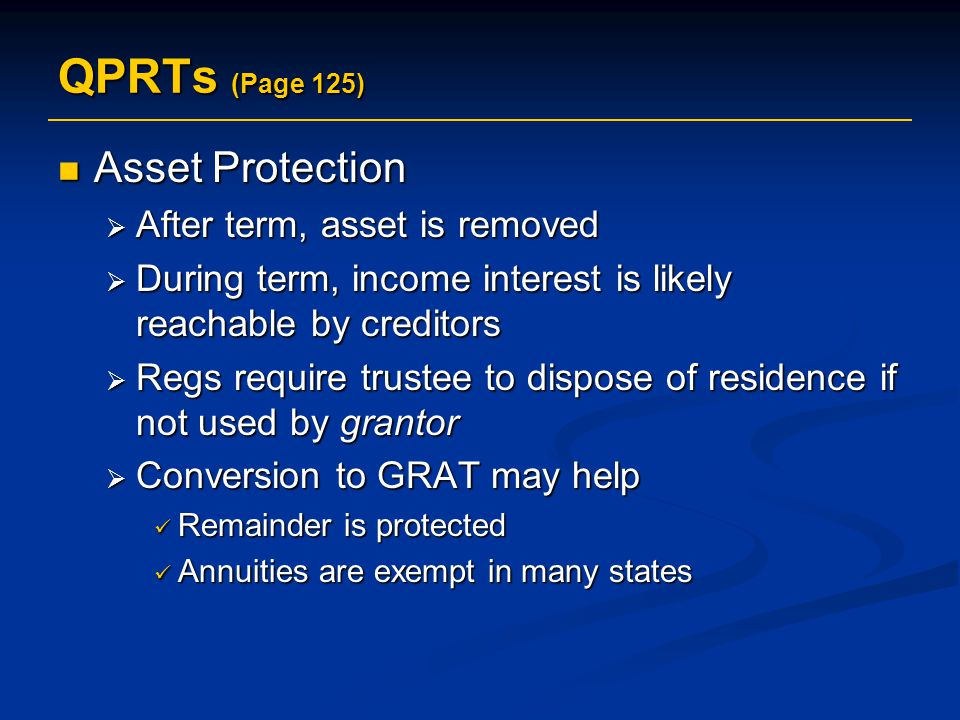 QPRTs (Page 125) Asset Protection After term, asset is removed