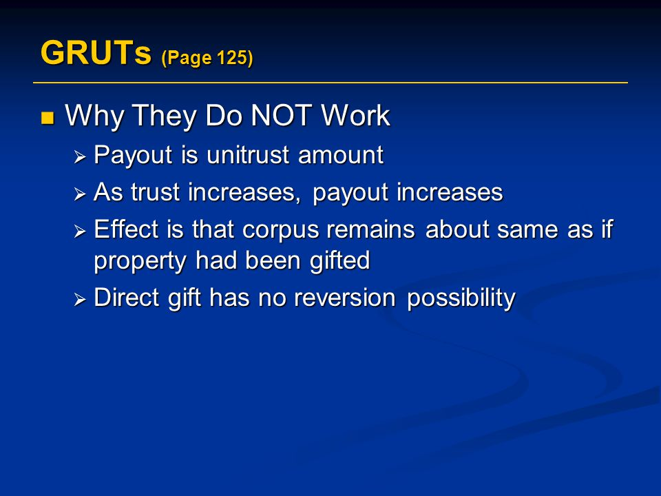 GRUTs (Page 125) Why They Do NOT Work Payout is unitrust amount