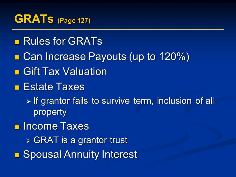 GRATs (Page 127) Rules for GRATs Can Increase Payouts (up to 120%)