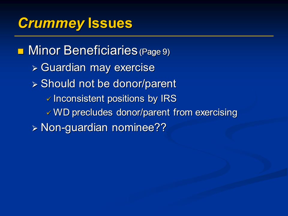 Crummey Issues Minor Beneficiaries (Page 9) Guardian may exercise