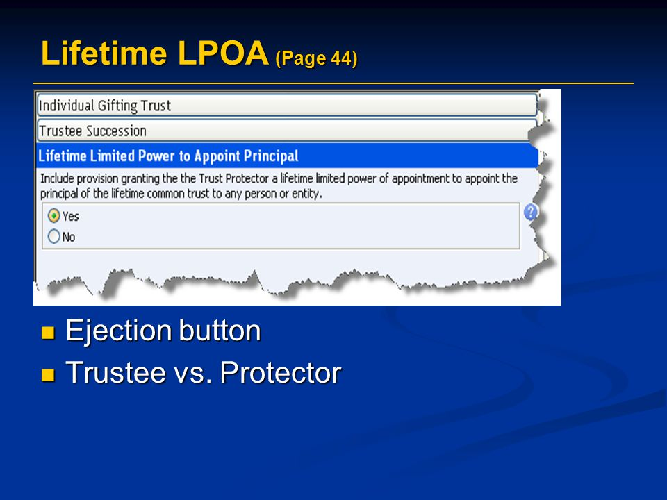 Lifetime LPOA (Page 44) Ejection button Trustee vs. Protector