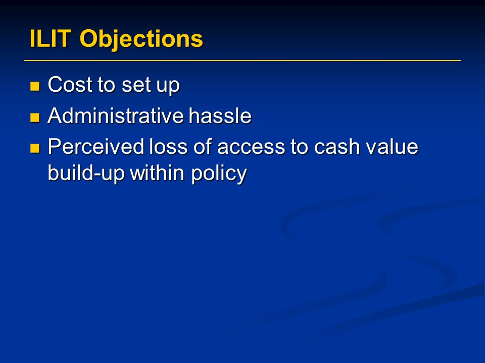 ILIT Objections Cost to set up Administrative hassle