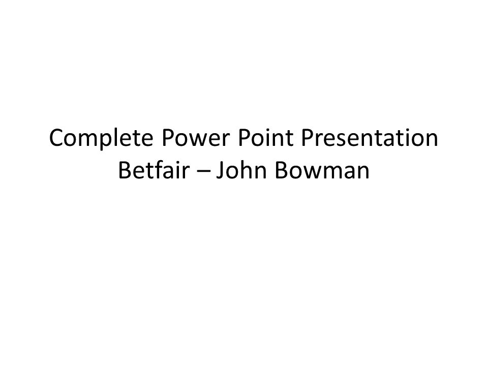Complete Power Point Presentation Betfair – John Bowman