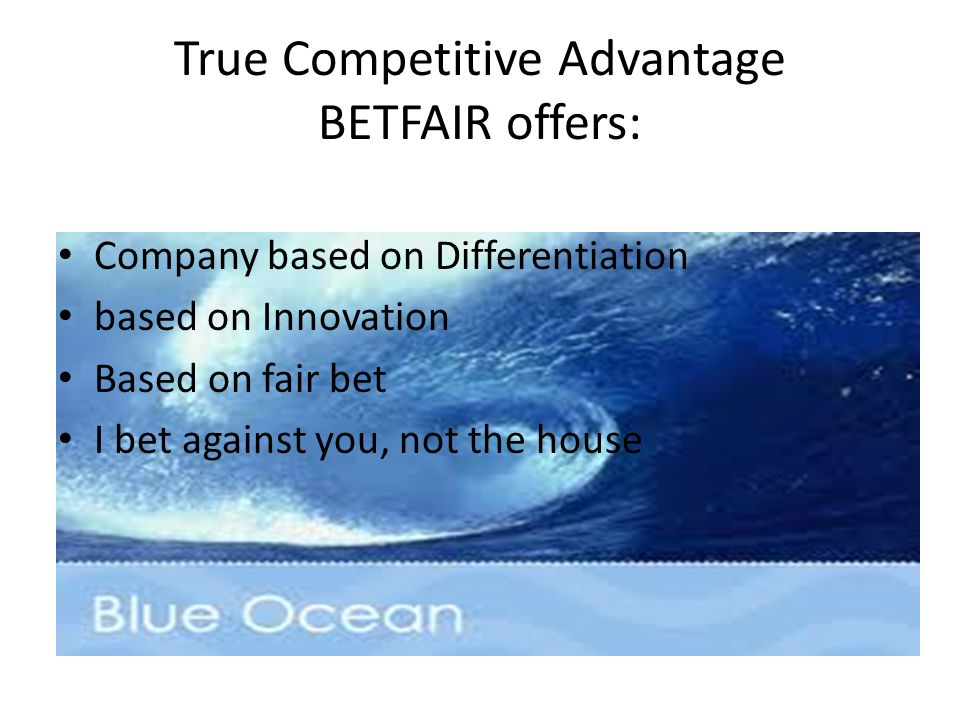 True Competitive Advantage BETFAIR offers: