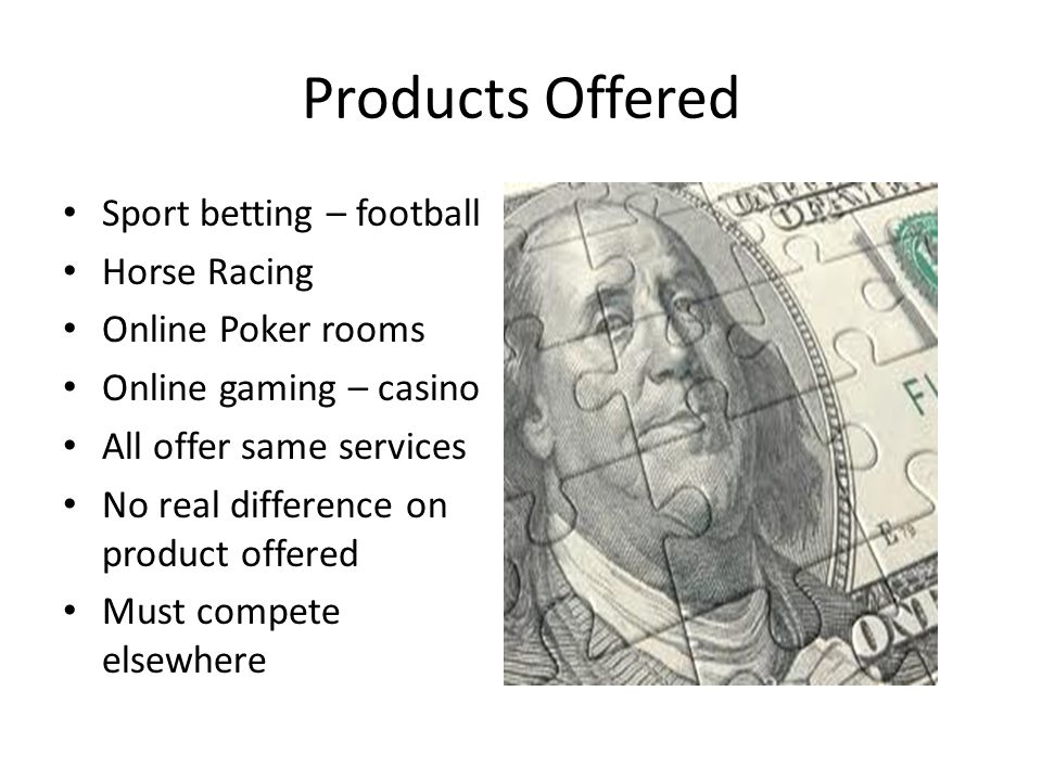 Products Offered Sport betting – football Horse Racing