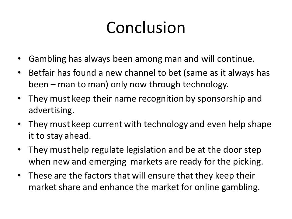 Conclusion Gambling has always been among man and will continue.