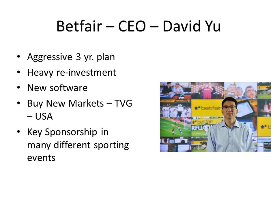 Betfair – CEO – David Yu Aggressive 3 yr. plan Heavy re-investment