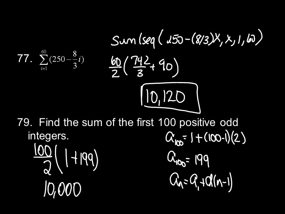 77. 79. Find the sum of the first 100 positive odd integers.