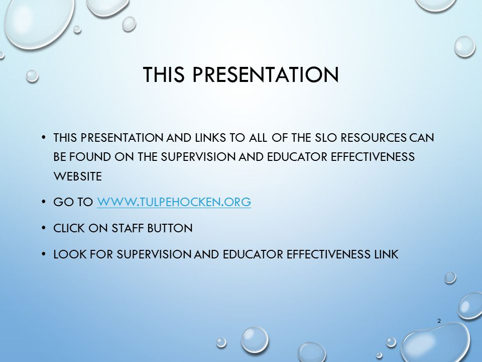 This presentation This presentation and links to all of the SLO resources can be found on the supervision and educator Effectiveness website.