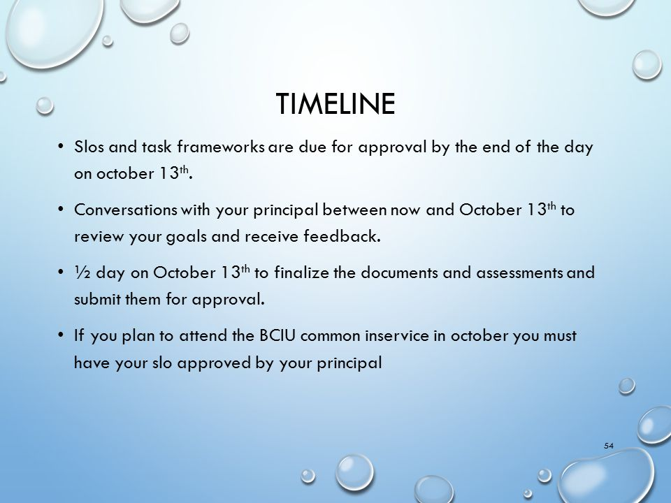 Timeline Slos and task frameworks are due for approval by the end of the day on october 13th.