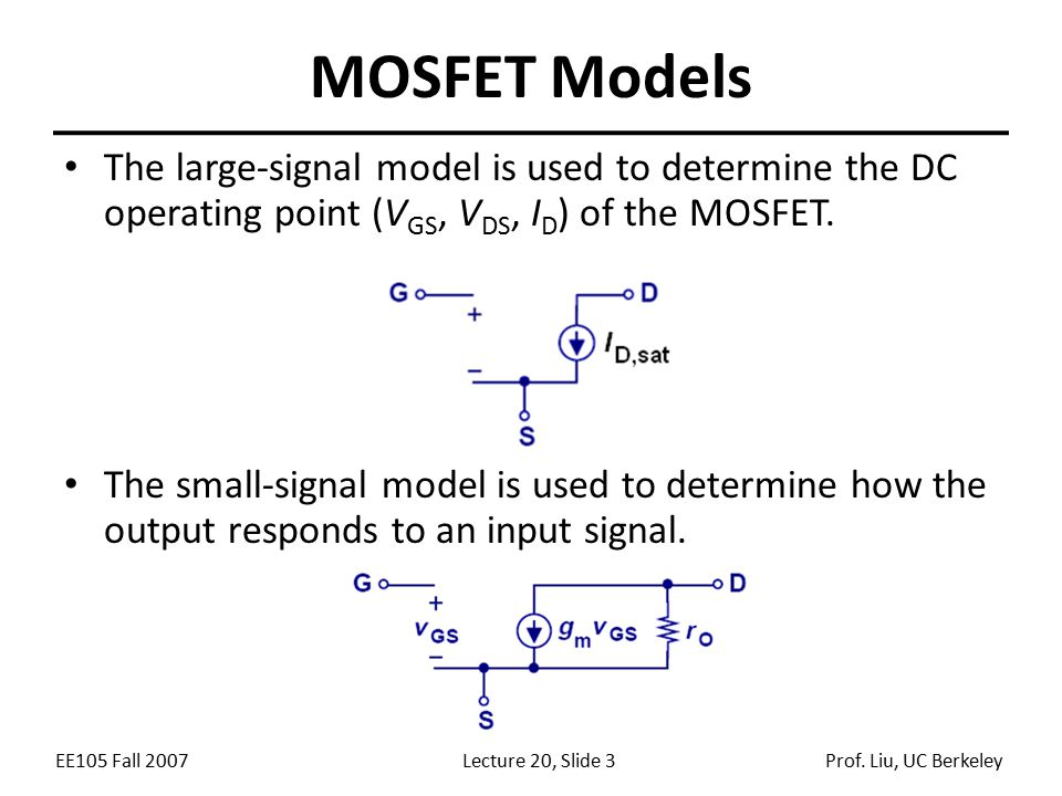 MOSFET Models The large-signal model is used to determine the DC operating point (VGS, VDS, ID) of the MOSFET.