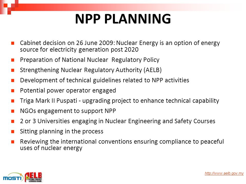 NPP PLANNING Cabinet decision on 26 June 2009: Nuclear Energy is an option of energy source for electricity generation post 2020.