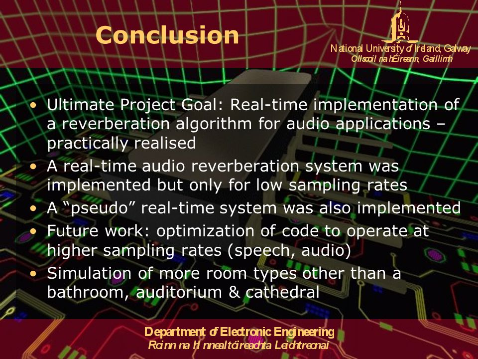Conclusion Ultimate Project Goal: Real-time implementation of a reverberation algorithm for audio applications – practically realised.