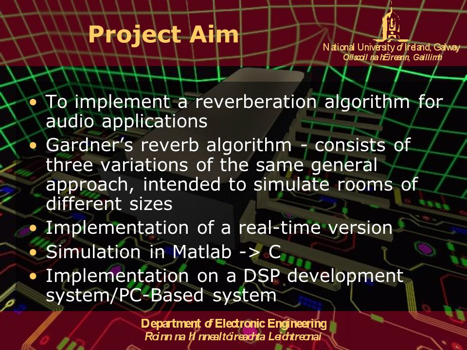 Project Aim To implement a reverberation algorithm for audio applications.