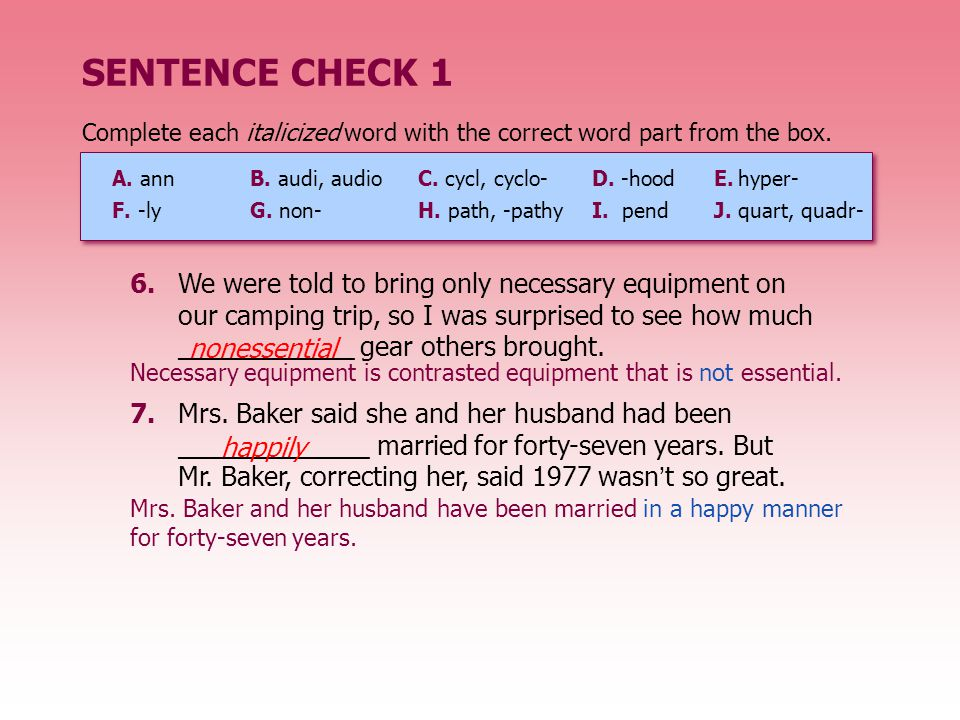 SENTENCE CHECK 1 Complete each italicized word with the correct word part from the box. A. ann B. audi, audio C. cycl, cyclo-