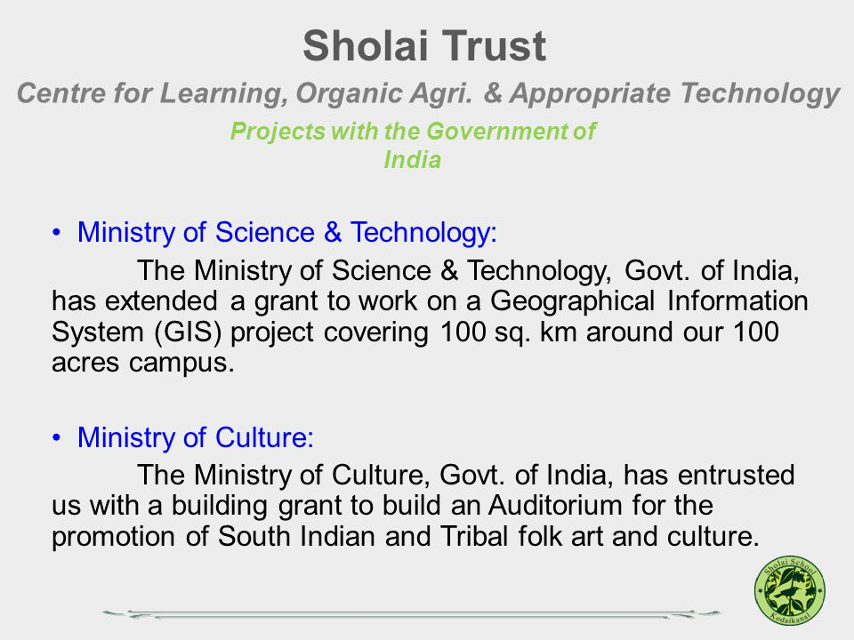 Sholai Trust Centre for Learning, Organic Agri. & Appropriate Technology. Projects with the Government of India.