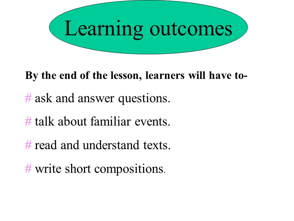 Learning outcomes # ask and answer questions.