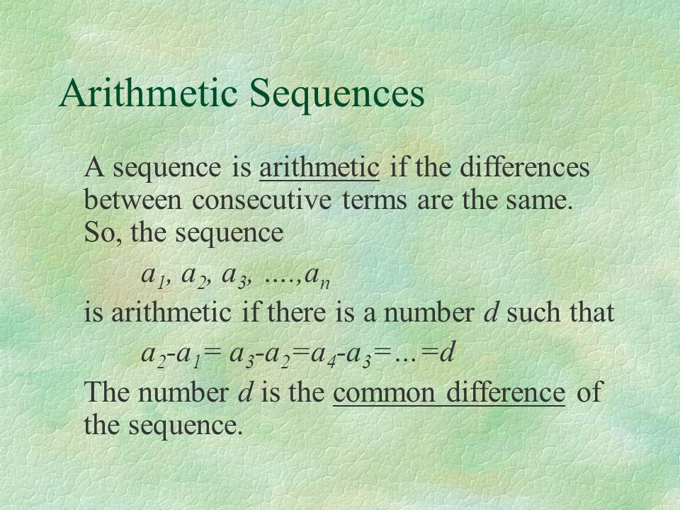 Arithmetic Sequences A sequence is arithmetic if the differences between consecutive terms are the same. So, the sequence.